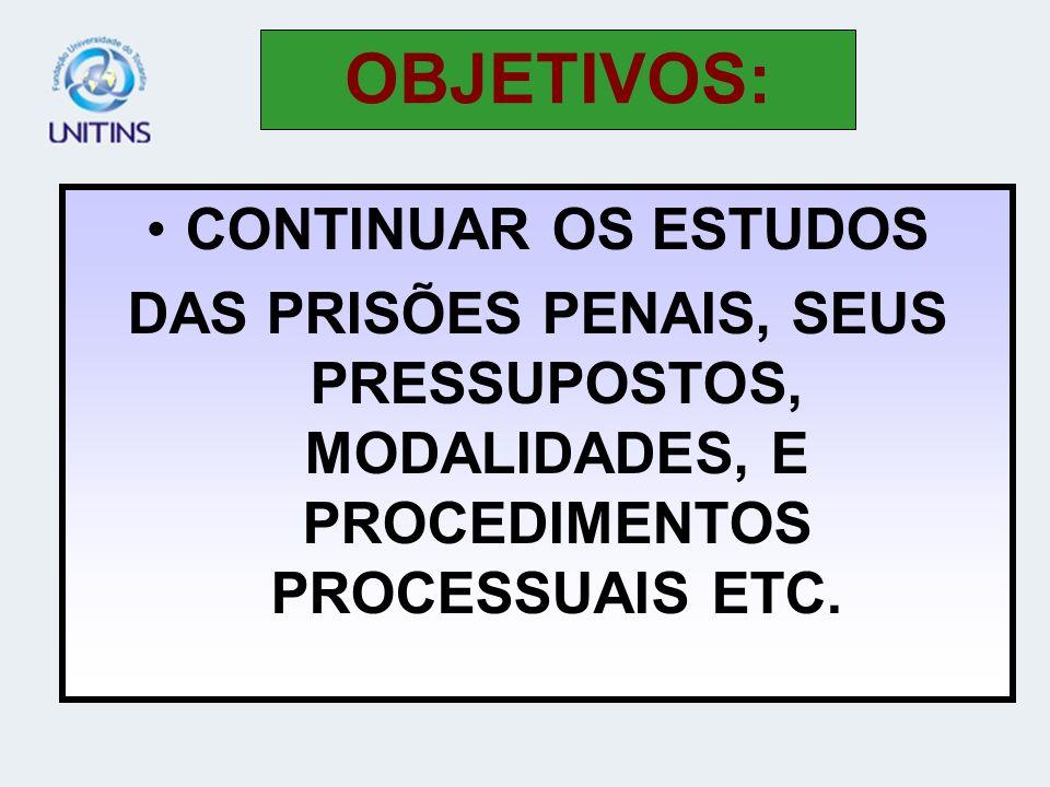 PRISÃO PENAL; PRISÃO ADMINISTRATIVA; PRISÃO CIVIL; PRISÃO DISCIPLINAR; PRISÃO DE NATUREZA PROCESSUAL; PRISÃO ESPECIAL; PRISÃO EM FLAGRANTE; PRISÃO TEMPORÁRIA PRISÃO PREVENTIVA; PRISÃO RESULTANTE DE PRONUNCIA; PRISÃO RESULTANTE DE SENTANÇA PENAL CONDENATÓRIA SEM TRANSITO EM JULGADO; ESPÉCIES DE PRISÃO