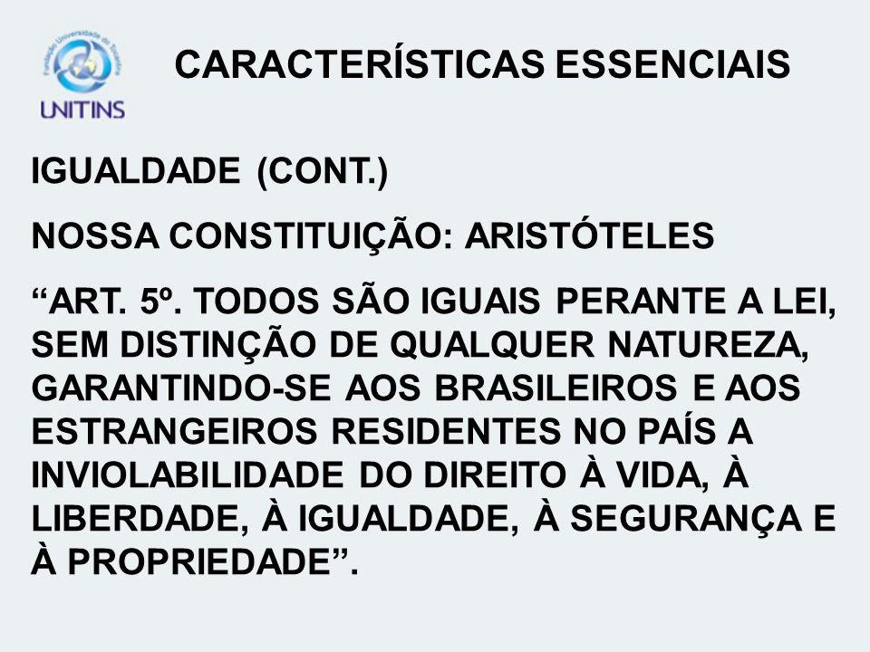 IGUALDADE (CONT.) NOSSA CONSTITUIÇÃO: ARISTÓTELES ART. 5º. TODOS SÃO IGUAIS PERANTE A LEI, SEM DISTINÇÃO DE QUALQUER NATUREZA, GARANTINDO-SE AOS BRASI