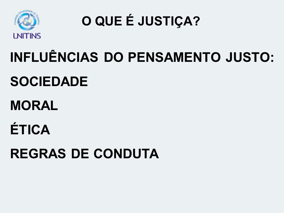 INFLUÊNCIAS DO PENSAMENTO JUSTO: SOCIEDADE MORAL ÉTICA REGRAS DE CONDUTA O QUE É JUSTIÇA?