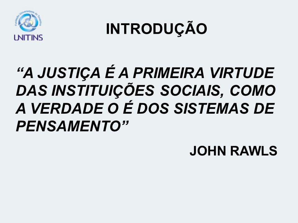 A JUSTIÇA É A PRIMEIRA VIRTUDE DAS INSTITUIÇÕES SOCIAIS, COMO A VERDADE O É DOS SISTEMAS DE PENSAMENTO JOHN RAWLS INTRODUÇÃO