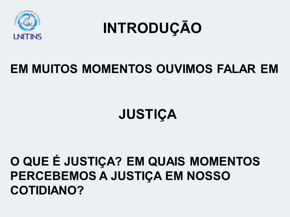 EM MUITOS MOMENTOS OUVIMOS FALAR EM JUSTIÇA O QUE É JUSTIÇA? EM QUAIS MOMENTOS PERCEBEMOS A JUSTIÇA EM NOSSO COTIDIANO?