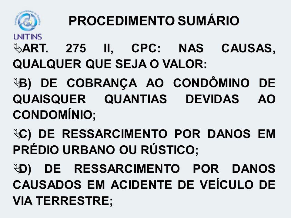 PROCEDIMENTO SUMÁRIO ART. 275 II, CPC: NAS CAUSAS, QUALQUER QUE SEJA O VALOR: B) DE COBRANÇA AO CONDÔMINO DE QUAISQUER QUANTIAS DEVIDAS AO CONDOMÍNIO;