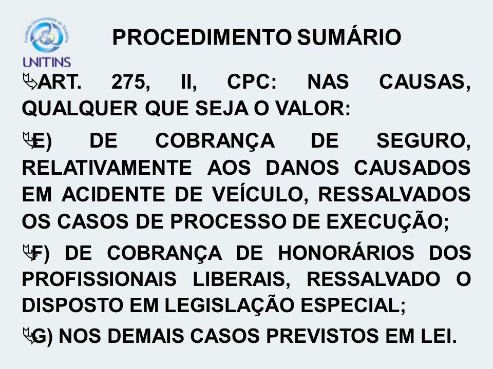 PROCEDIMENTO SUMÁRIO ART. 275, II, CPC: NAS CAUSAS, QUALQUER QUE SEJA O VALOR: E) DE COBRANÇA DE SEGURO, RELATIVAMENTE AOS DANOS CAUSADOS EM ACIDENTE