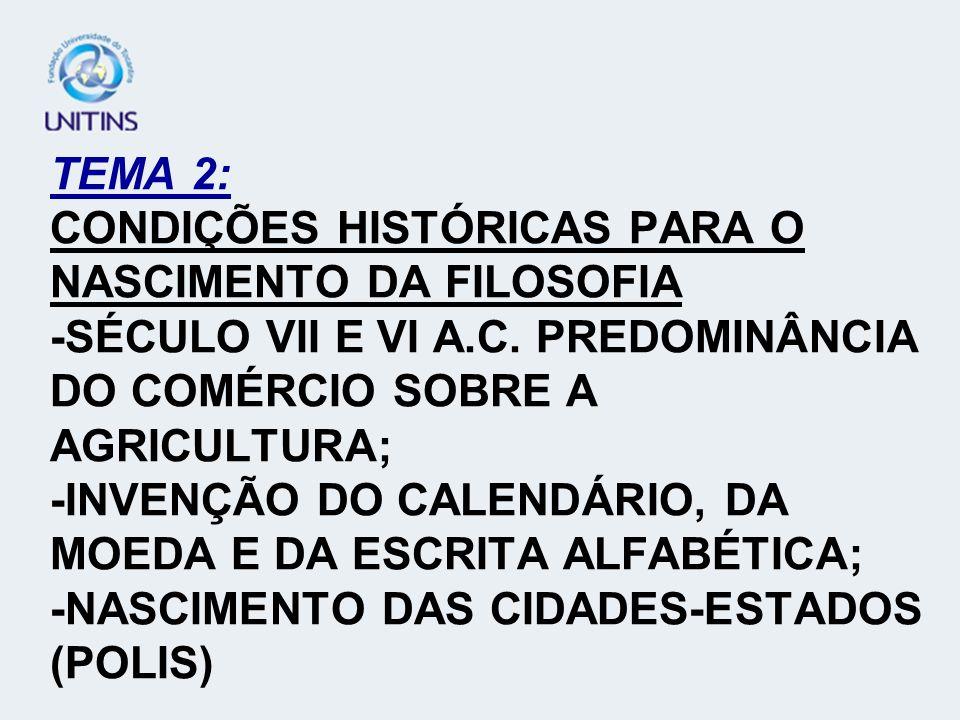 TEMA 2: CONDIÇÕES HISTÓRICAS PARA O NASCIMENTO DA FILOSOFIA -SÉCULO VII E VI A.C. PREDOMINÂNCIA DO COMÉRCIO SOBRE A AGRICULTURA; -INVENÇÃO DO CALENDÁR