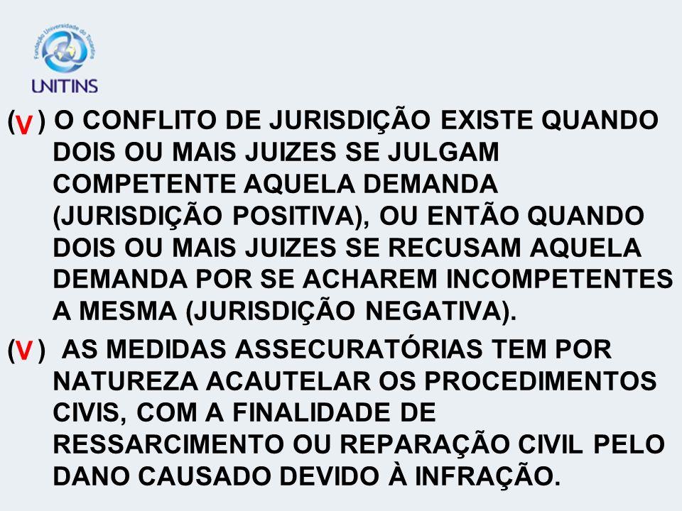 ( ) O CONFLITO DE JURISDIÇÃO EXISTE QUANDO DOIS OU MAIS JUIZES SE JULGAM COMPETENTE AQUELA DEMANDA (JURISDIÇÃO POSITIVA), OU ENTÃO QUANDO DOIS OU MAIS