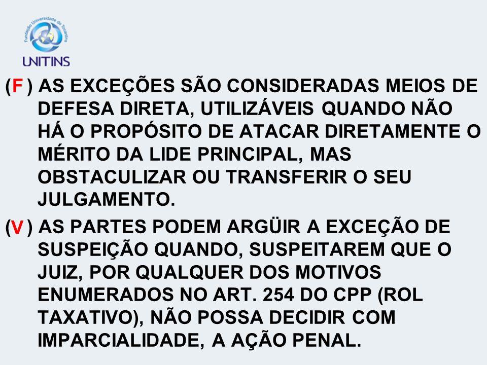 ( ) É TAMBÉM UMA FORMA DE EXCEÇÃO PREVISTA NO ART.