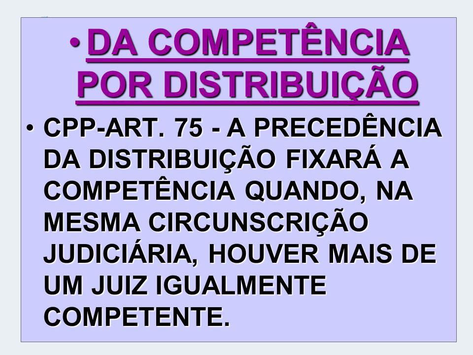 DA COMPETÊNCIA POR DISTRIBUIÇÃODA COMPETÊNCIA POR DISTRIBUIÇÃO CPP-ART.