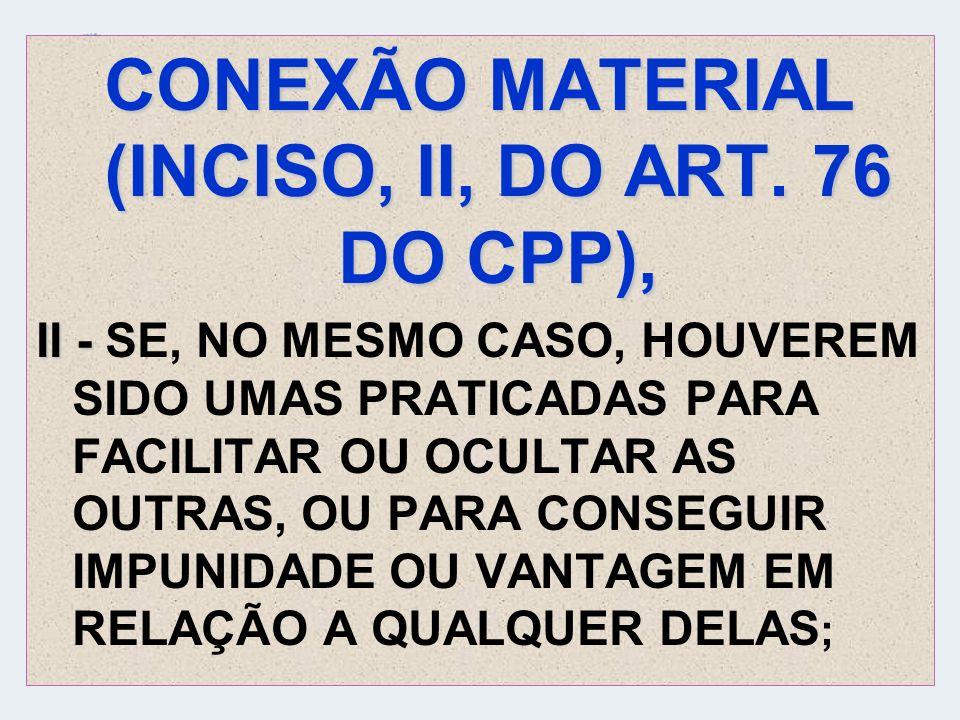 CONEXÃO PROBATÓRIA OU INSTRUMENTAL (ART.76, III DO CPP).