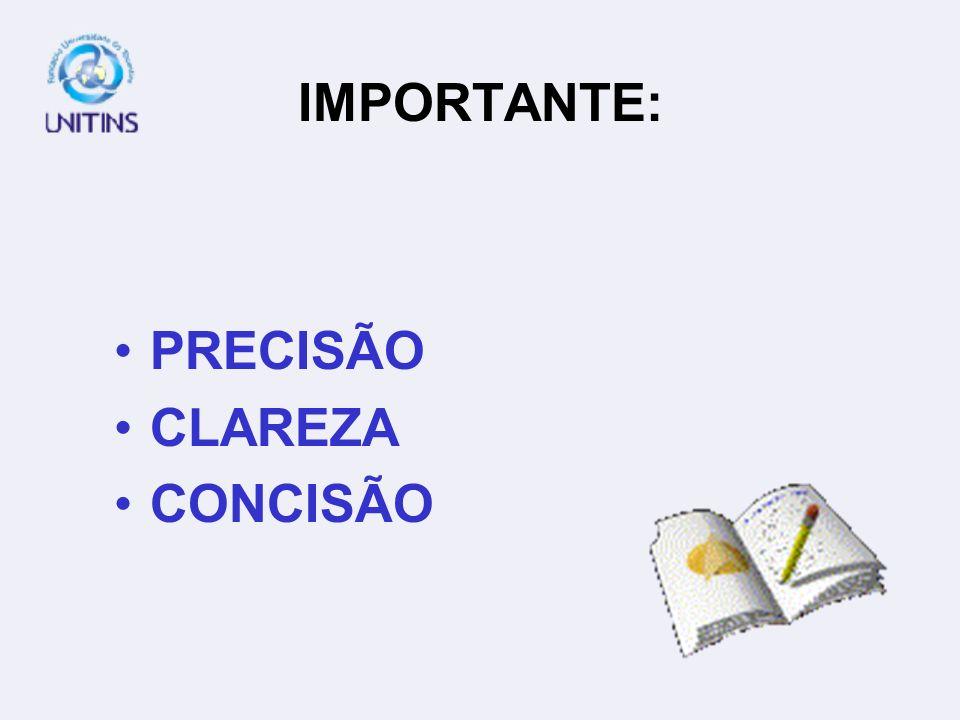 IMPORTANTE: PRECISÃO CLAREZA CONCISÃO