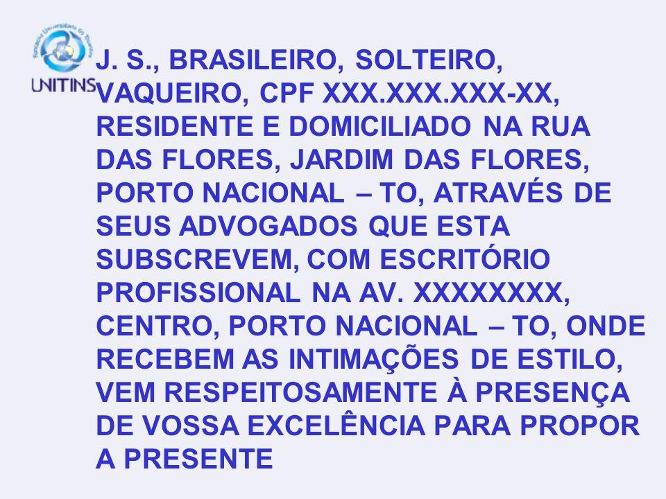 J. S., BRASILEIRO, SOLTEIRO, VAQUEIRO, CPF XXX.XXX.XXX-XX, RESIDENTE E DOMICILIADO NA RUA DAS FLORES, JARDIM DAS FLORES, PORTO NACIONAL – TO, ATRAVÉS