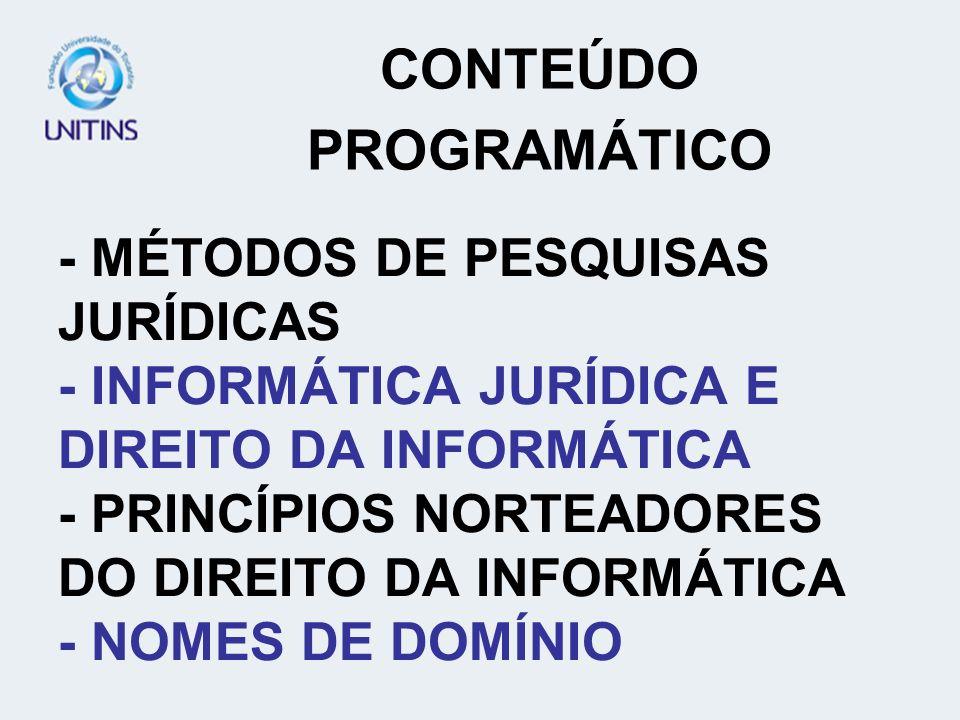 - MÉTODOS DE PESQUISAS JURÍDICAS - INFORMÁTICA JURÍDICA E DIREITO DA INFORMÁTICA - PRINCÍPIOS NORTEADORES DO DIREITO DA INFORMÁTICA - NOMES DE DOMÍNIO CONTEÚDO PROGRAMÁTICO