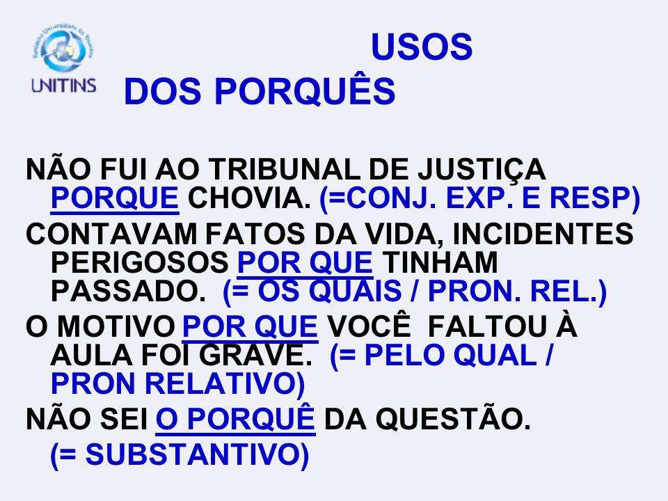 USOS DOS PORQUÊS NÃO FUI AO TRIBUNAL DE JUSTIÇA PORQUE CHOVIA.