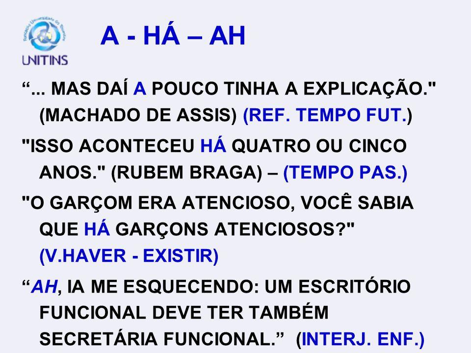 A - HÁ – AH...MAS DAÍ A POUCO TINHA A EXPLICAÇÃO. (MACHADO DE ASSIS) (REF.