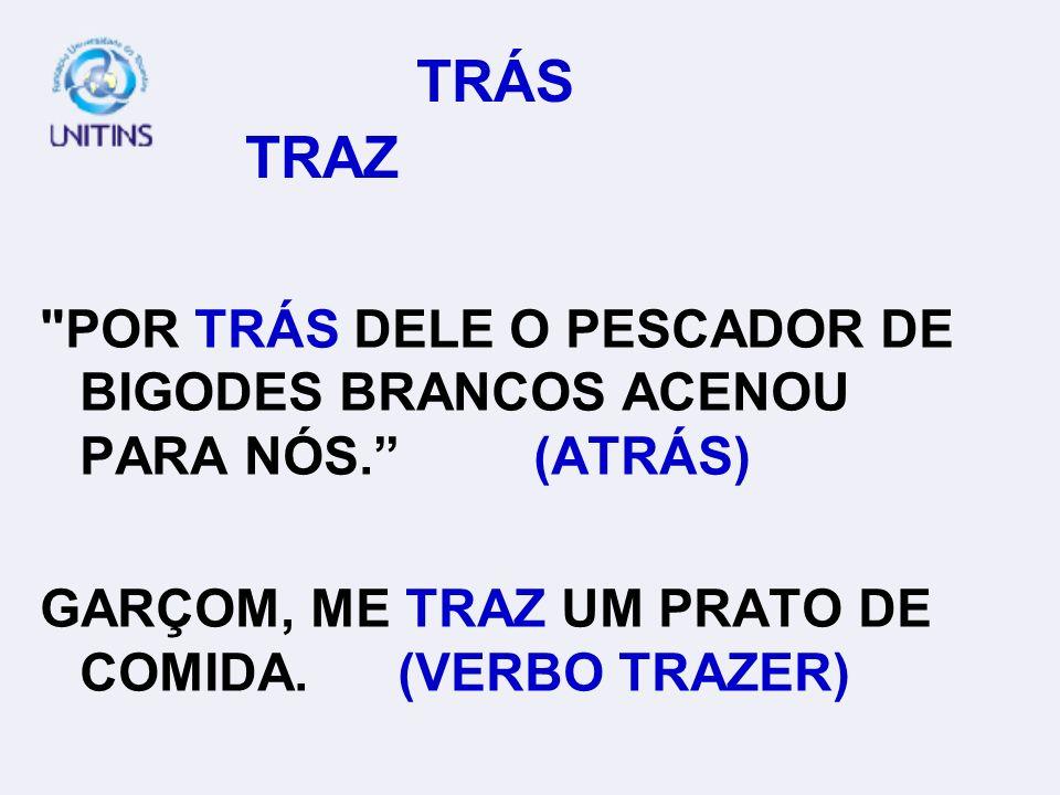 TRÁS TRAZ POR TRÁS DELE O PESCADOR DE BIGODES BRANCOS ACENOU PARA NÓS.