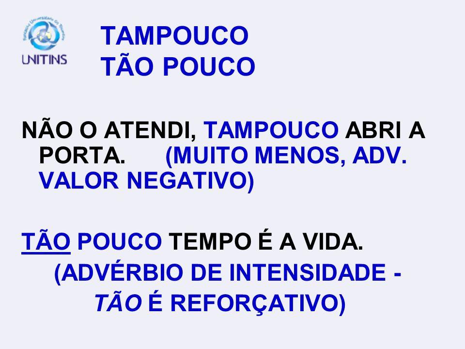 TAMPOUCO TÃO POUCO NÃO O ATENDI, TAMPOUCO ABRI A PORTA.
