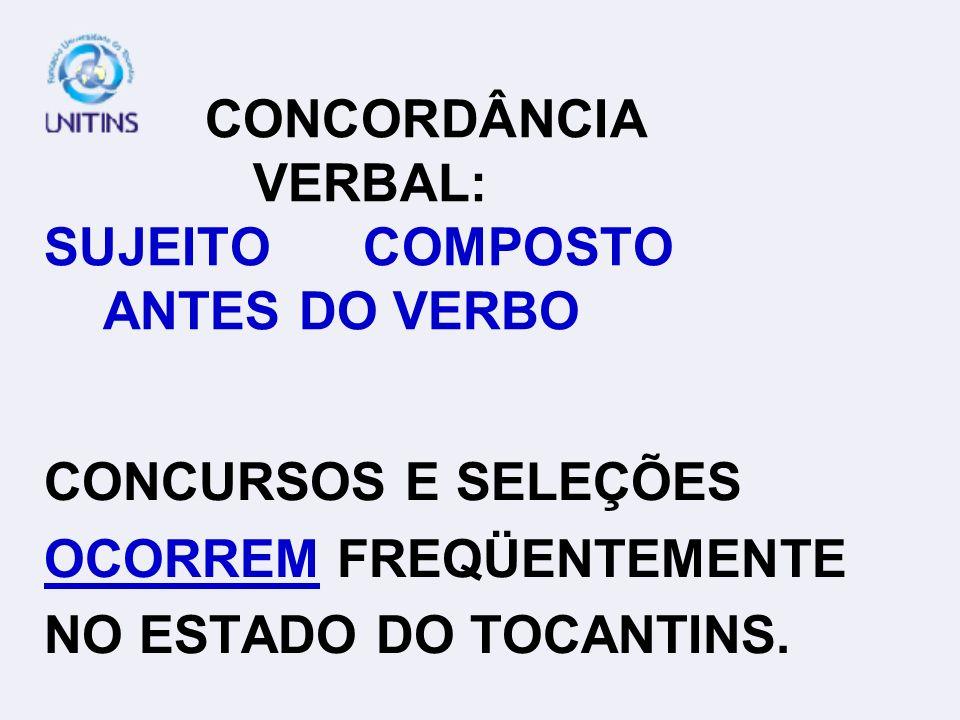 CONCORDÂNCIA VERBAL: SUJEITO COMPOSTO ANTES DO VERBO CONCURSOS E SELEÇÕES OCORREM FREQÜENTEMENTE NO ESTADO DO TOCANTINS.