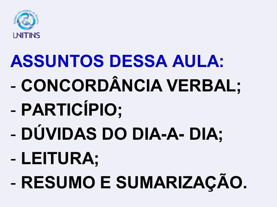 ASSUNTOS DESSA AULA: -CONCORDÂNCIA VERBAL; -PARTICÍPIO; -DÚVIDAS DO DIA-A- DIA; -LEITURA; -RESUMO E SUMARIZAÇÃO.