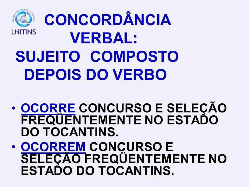 CONCORDÂNCIA VERBAL: SUJEITO COMPOSTO DEPOIS DO VERBO OCORRE CONCURSO E SELEÇÃO FREQÜENTEMENTE NO ESTADO DO TOCANTINS.