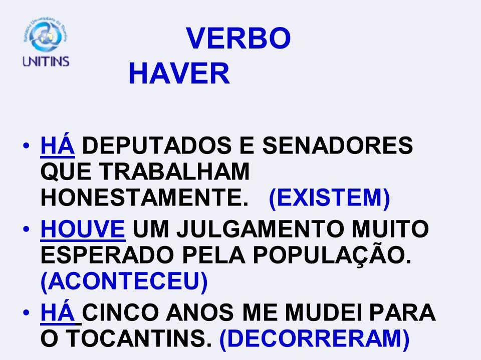 VERBO HAVER HÁ DEPUTADOS E SENADORES QUE TRABALHAM HONESTAMENTE.