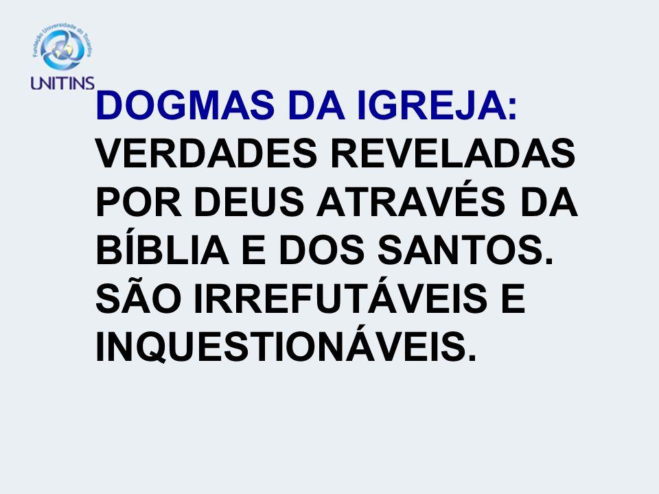 DOGMAS DA IGREJA: VERDADES REVELADAS POR DEUS ATRAVÉS DA BÍBLIA E DOS SANTOS. SÃO IRREFUTÁVEIS E INQUESTIONÁVEIS.