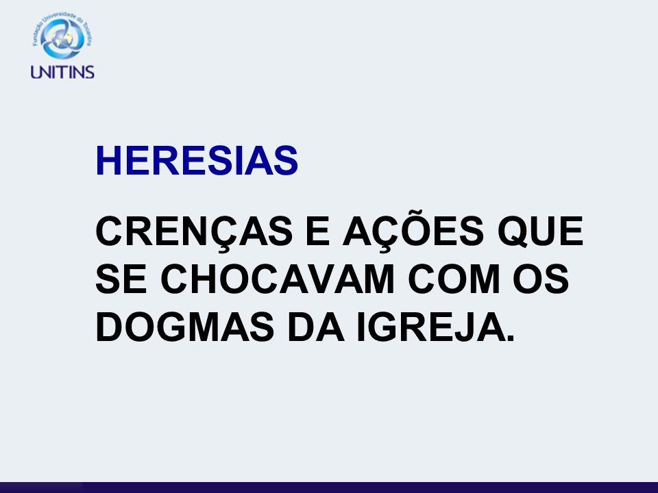HERESIAS CRENÇAS E AÇÕES QUE SE CHOCAVAM COM OS DOGMAS DA IGREJA.