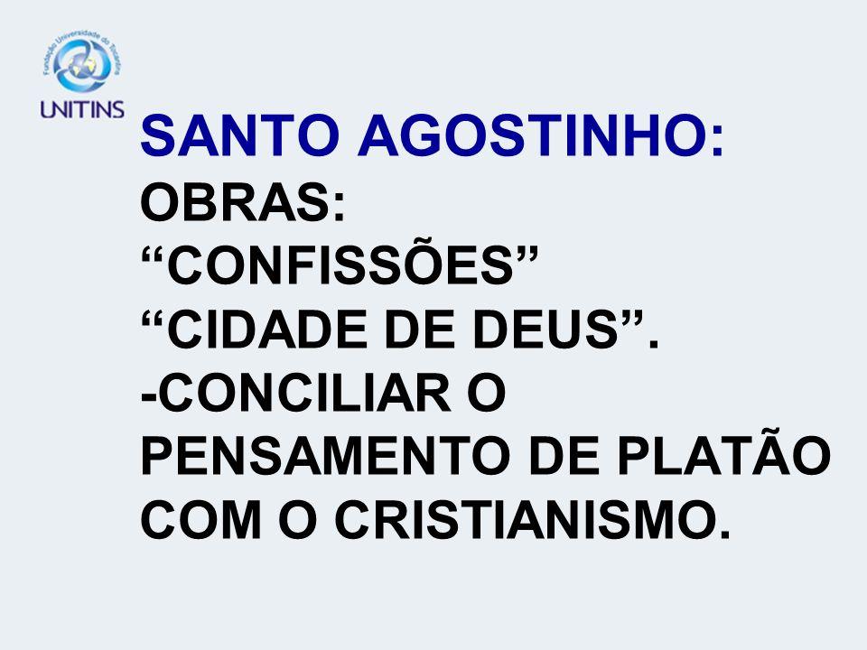 SANTO AGOSTINHO: OBRAS: CONFISSÕES CIDADE DE DEUS. -CONCILIAR O PENSAMENTO DE PLATÃO COM O CRISTIANISMO.