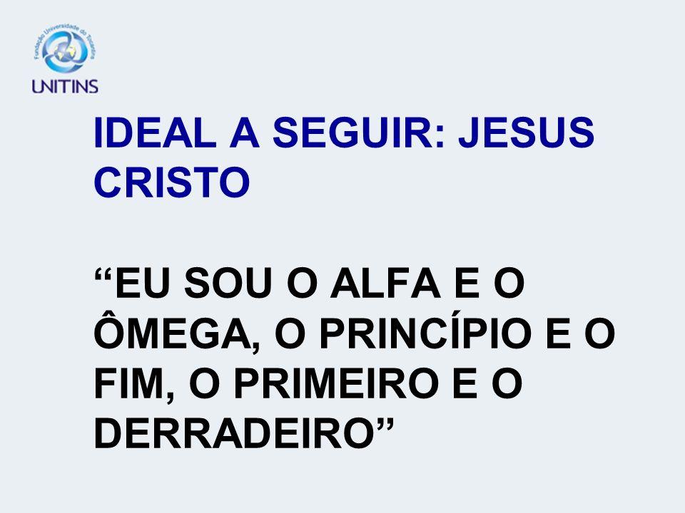 IDEAL A SEGUIR: JESUS CRISTO EU SOU O ALFA E O ÔMEGA, O PRINCÍPIO E O FIM, O PRIMEIRO E O DERRADEIRO