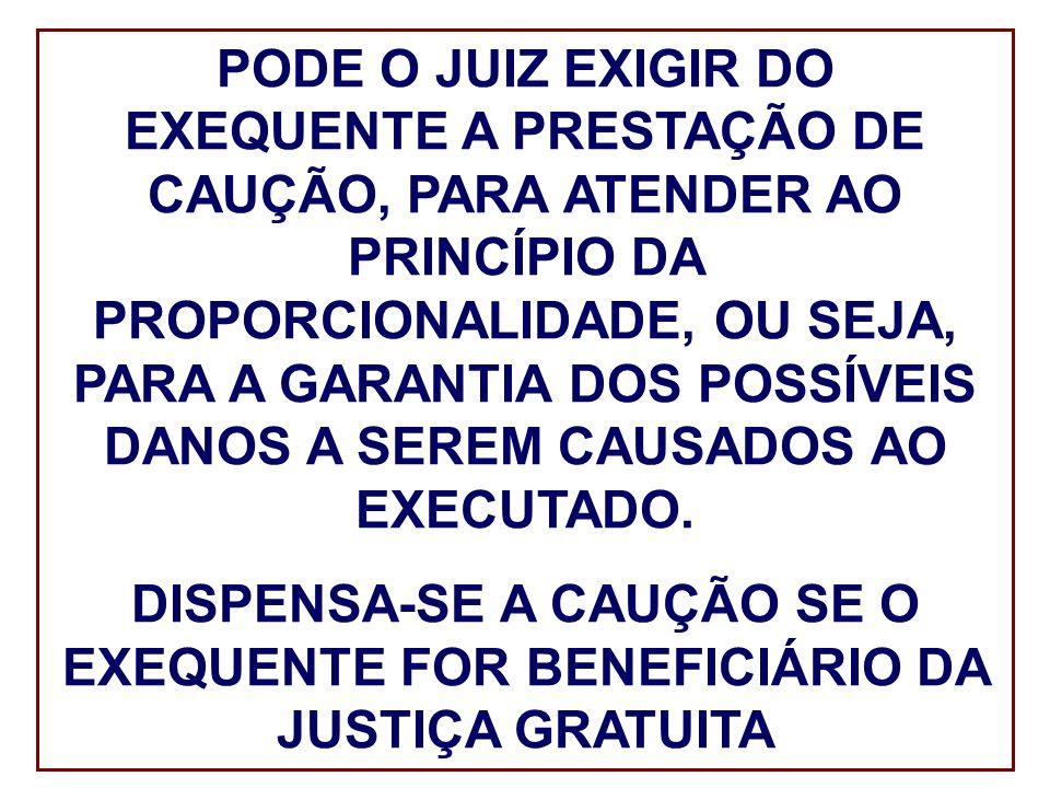 PODE O JUIZ EXIGIR DO EXEQUENTE A PRESTAÇÃO DE CAUÇÃO, PARA ATENDER AO PRINCÍPIO DA PROPORCIONALIDADE, OU SEJA, PARA A GARANTIA DOS POSSÍVEIS DANOS A