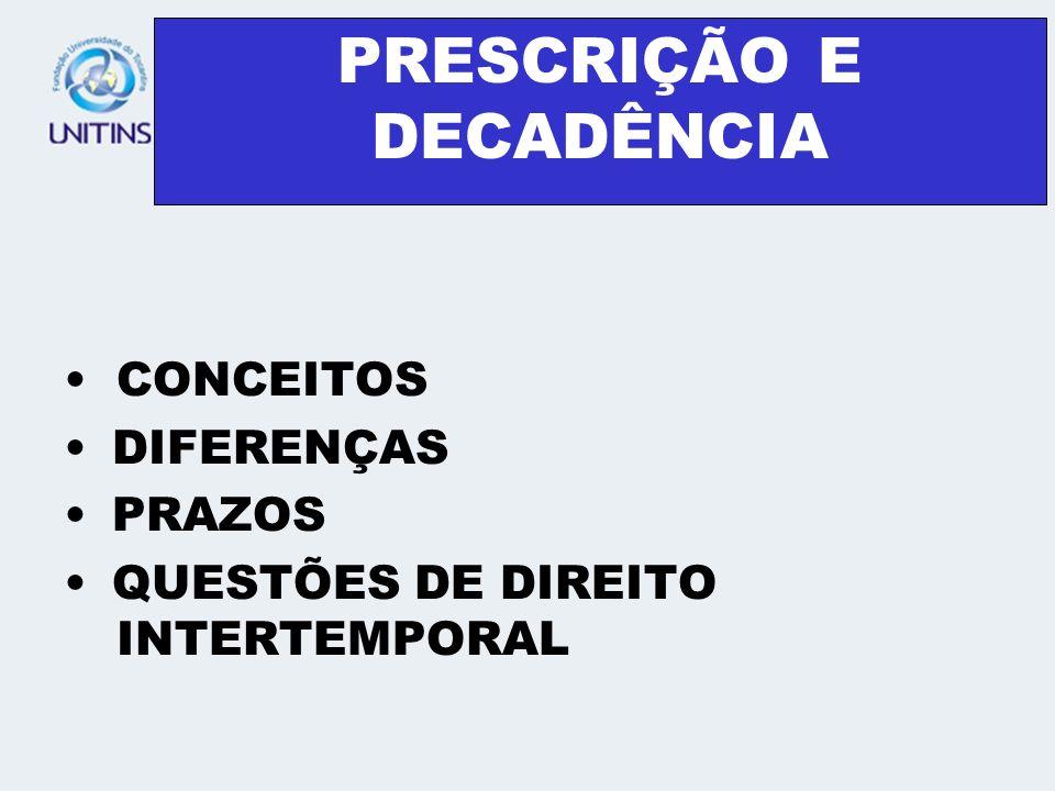 PRESCRIÇÃO E DECADÊNCIA CONCEITOS DIFERENÇAS PRAZOS QUESTÕES DE DIREITO INTERTEMPORAL
