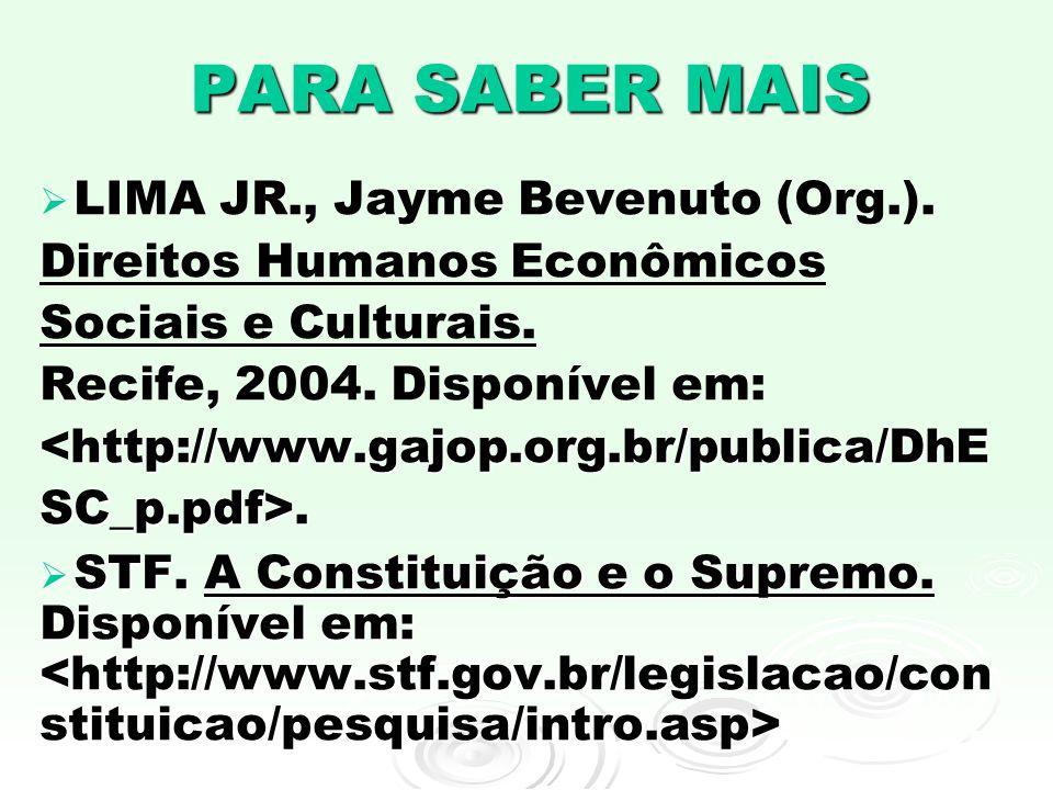 PARA SABER MAIS http://www.gajop.org.br/publica/DhE SC_p.pdf>. LIMA JR., Jayme Bevenuto (Org.). Direitos Humanos Econômicos Sociais e Culturais. Recif