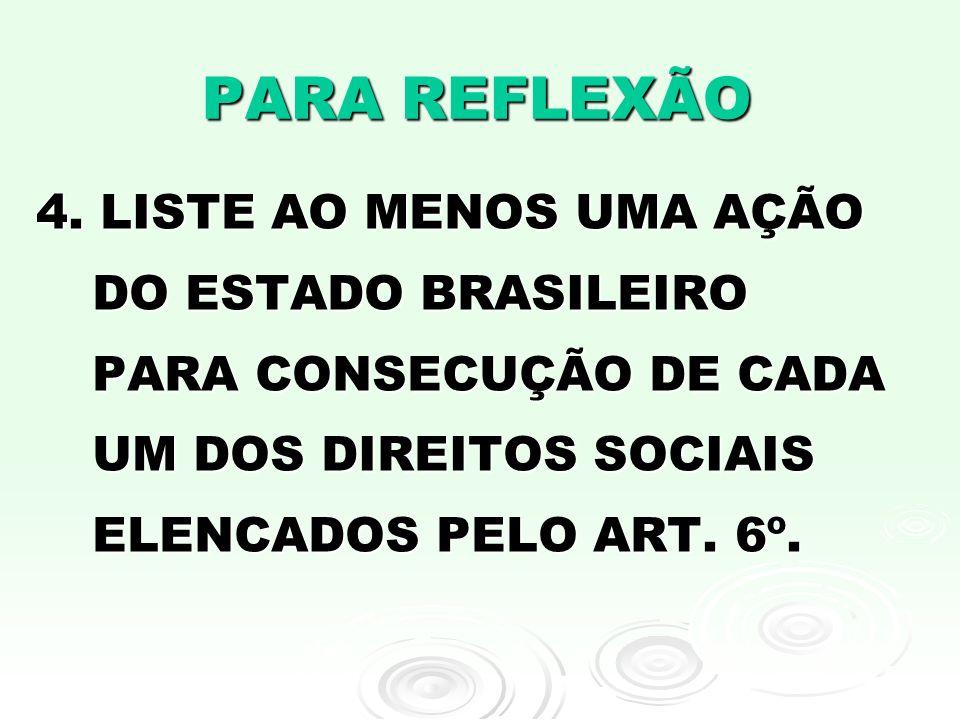 PARA REFLEXÃO 4. LISTE AO MENOS UMA AÇÃO DO ESTADO BRASILEIRO PARA CONSECUÇÃO DE CADA UM DOS DIREITOS SOCIAIS ELENCADOS PELO ART. 6º.