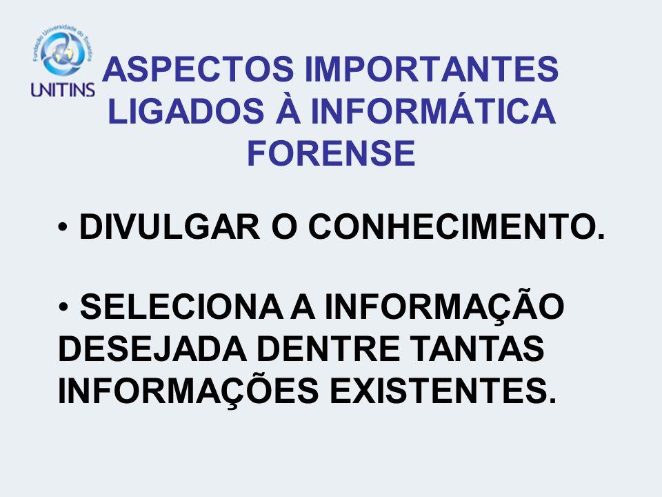 ASPECTOS IMPORTANTES LIGADOS À INFORMÁTICA FORENSE DIVULGAR O CONHECIMENTO. SELECIONA A INFORMAÇÃO DESEJADA DENTRE TANTAS INFORMAÇÕES EXISTENTES.