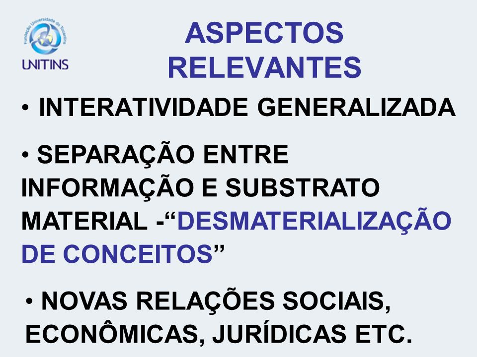 ASPECTOS RELEVANTES INTERATIVIDADE GENERALIZADA NOVAS RELAÇÕES SOCIAIS, ECONÔMICAS, JURÍDICAS ETC. SEPARAÇÃO ENTRE INFORMAÇÃO E SUBSTRATO MATERIAL -DE