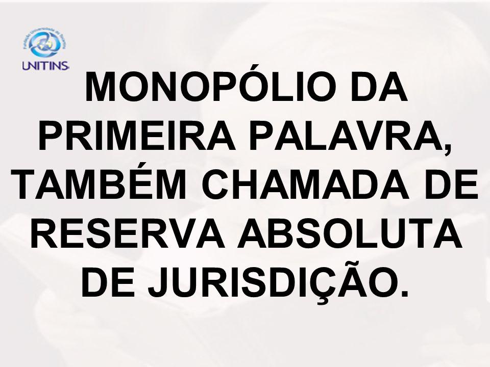 MONOPÓLIO DA PRIMEIRA PALAVRA, TAMBÉM CHAMADA DE RESERVA ABSOLUTA DE JURISDIÇÃO.