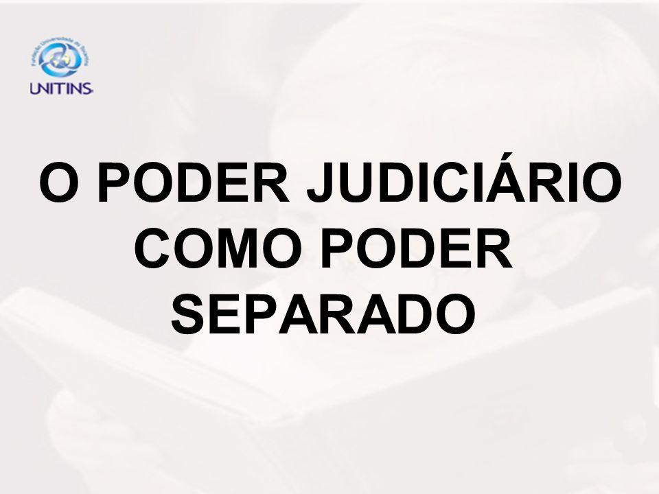 O PODER JUDICIÁRIO COMO PODER SEPARADO