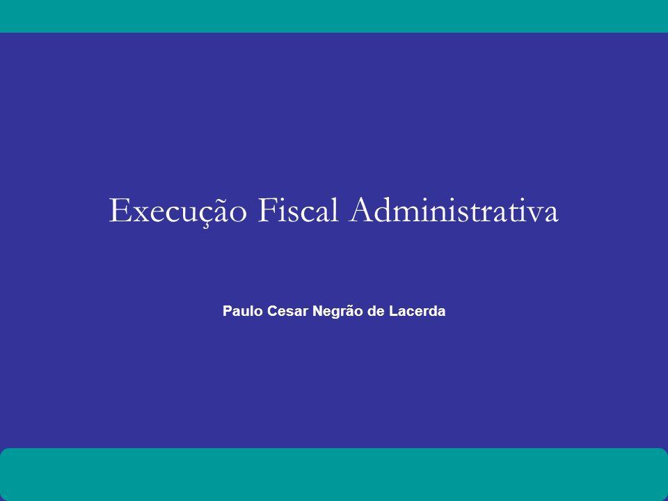 Execução Fiscal Administrativa Paulo Cesar Negrão de Lacerda