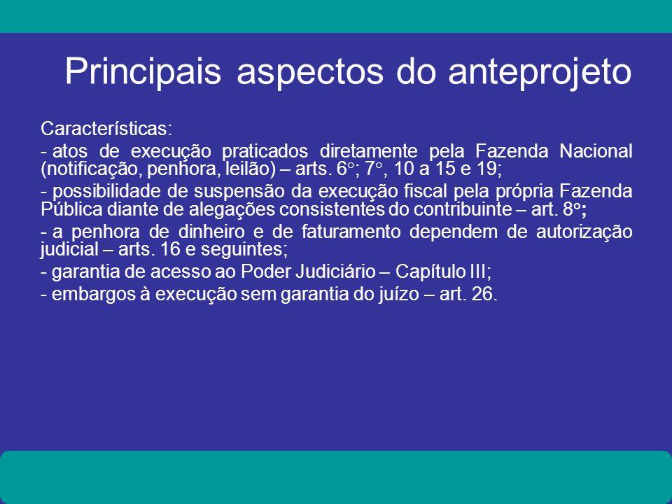 Principais aspectos do anteprojeto Características: - atos de execução praticados diretamente pela Fazenda Nacional (notificação, penhora, leilão) – a