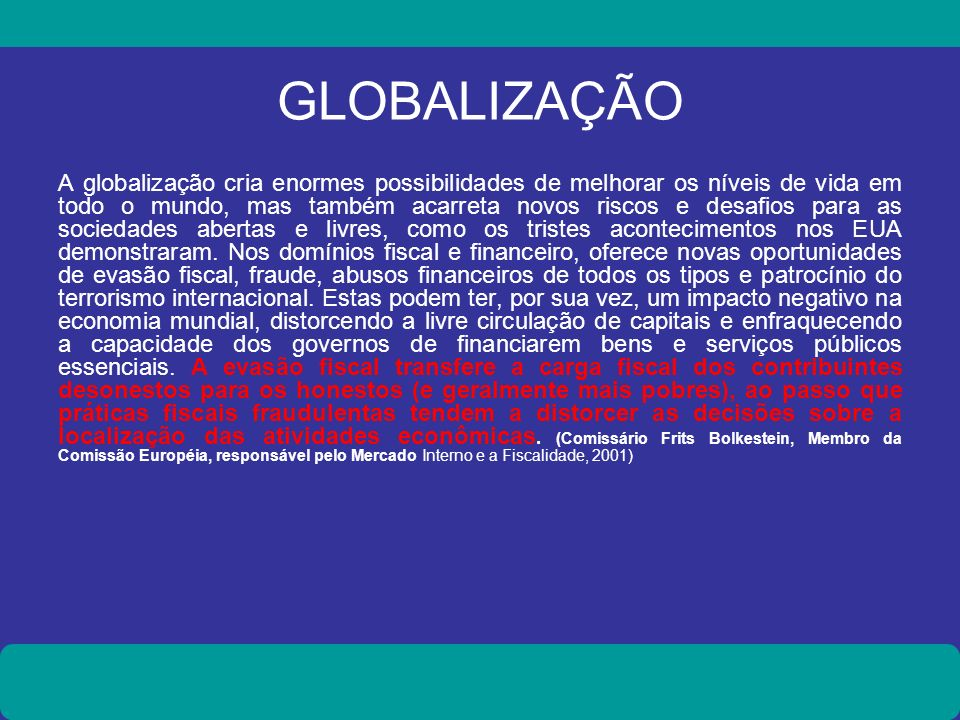 GLOBALIZAÇÃO A globalização cria enormes possibilidades de melhorar os níveis de vida em todo o mundo, mas também acarreta novos riscos e desafios par