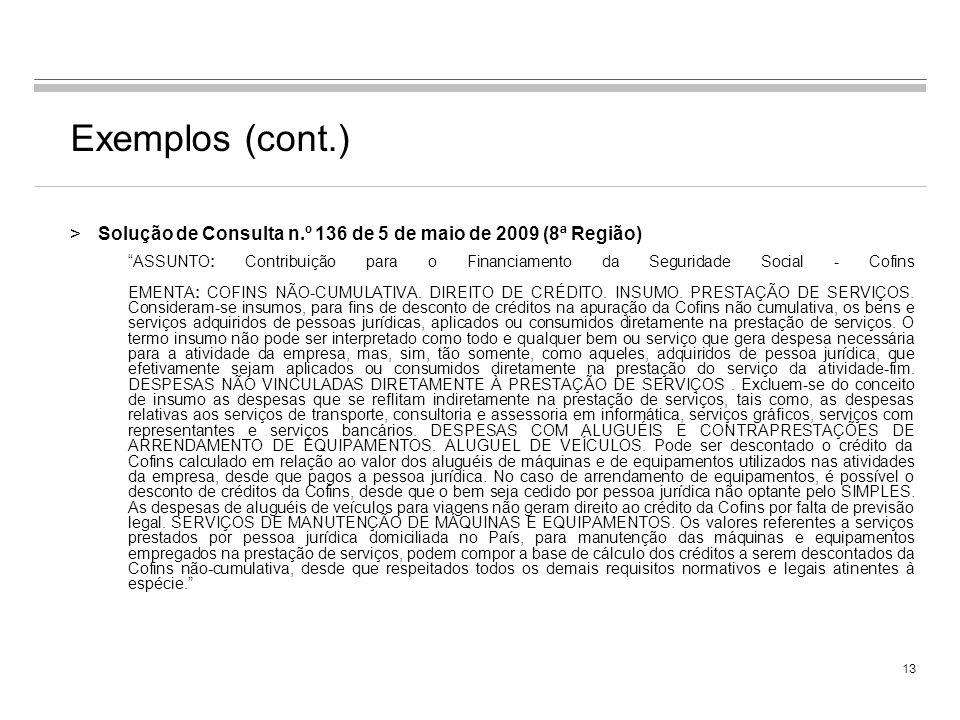 12 Exemplos (cont.) >Solução de Consulta n. 174 de 22 de maio de 2009 (8ª Região) ASSUNTO: Contribuição para o PIS/Pasep EMENTA: CRÉDITOS. PRODUÇÃO DE