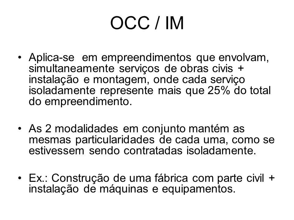OCC / IM Aplica-se em empreendimentos que envolvam, simultaneamente serviços de obras civis + instalação e montagem, onde cada serviço isoladamente re