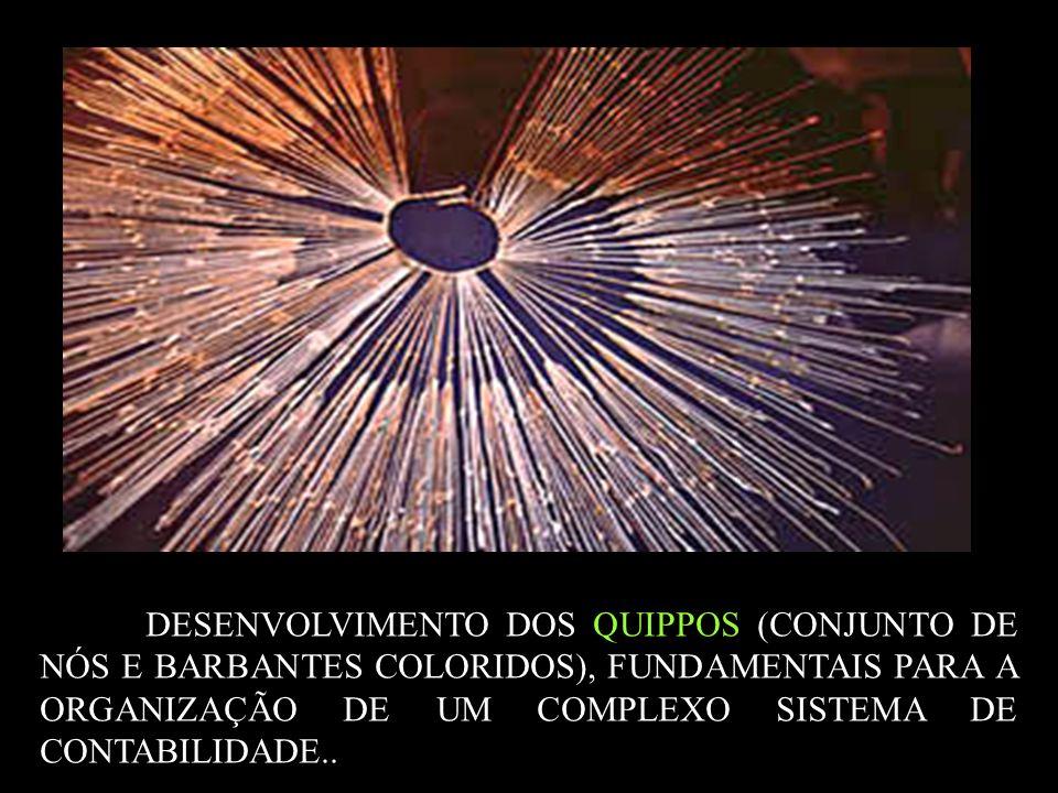 DESENVOLVIMENTO DOS QUIPPOS (CONJUNTO DE NÓS E BARBANTES COLORIDOS), FUNDAMENTAIS PARA A ORGANIZAÇÃO DE UM COMPLEXO SISTEMA DE CONTABILIDADE..