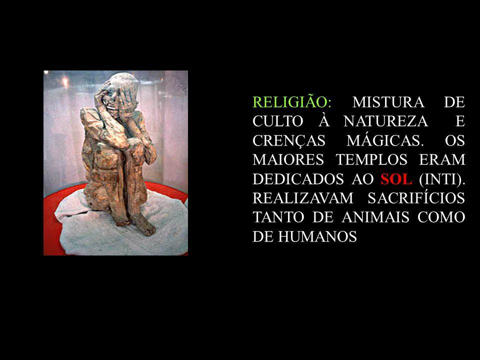 RELIGIÃO: MISTURA DE CULTO À NATUREZA E CRENÇAS MÁGICAS. OS MAIORES TEMPLOS ERAM DEDICADOS AO SOL (INTI). REALIZAVAM SACRIFÍCIOS TANTO DE ANIMAIS COMO