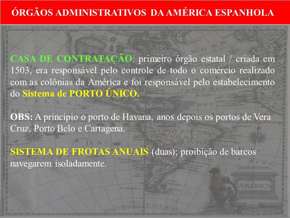 CASA DE CONTRATAÇÃO: primeiro órgão estatal / criada em 1503, era responsável pelo controle de todo o comércio realizado com as colônias da América e