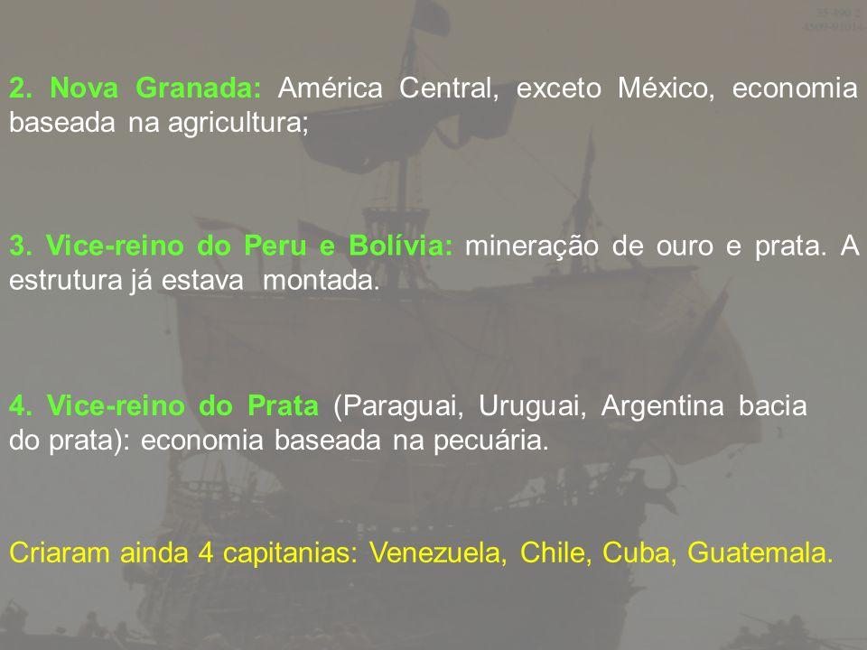 2. Nova Granada: América Central, exceto México, economia baseada na agricultura; 3. Vice-reino do Peru e Bolívia: mineração de ouro e prata. A estrut