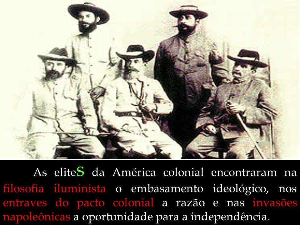 As elite s da América colonial encontraram na filosofia iluminista o embasamento ideológico, nos entraves do pacto colonial a razão e nas invasões nap