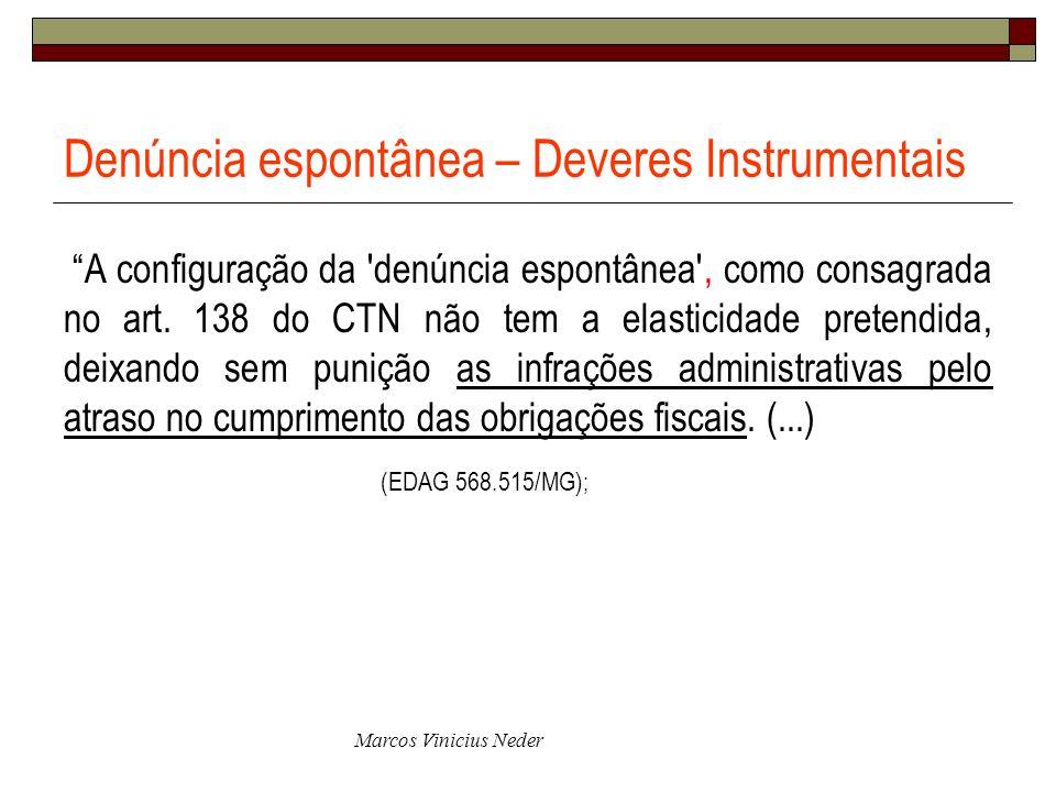 Marcos Vinicius Neder Denúncia espontânea – Deveres Instrumentais A configuração da 'denúncia espontânea', como consagrada no art. 138 do CTN não tem