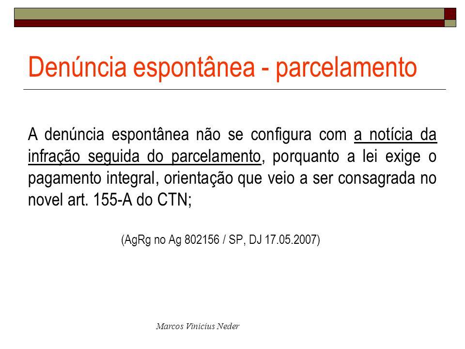 Marcos Vinicius Neder Denúncia espontânea - parcelamento A denúncia espontânea não se configura com a notícia da infração seguida do parcelamento, por
