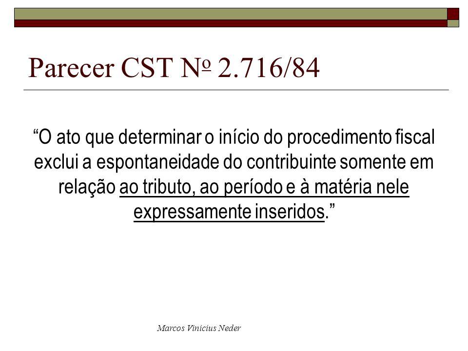 Marcos Vinicius Neder Parecer CST N o 2.716/84 O ato que determinar o início do procedimento fiscal exclui a espontaneidade do contribuinte somente em