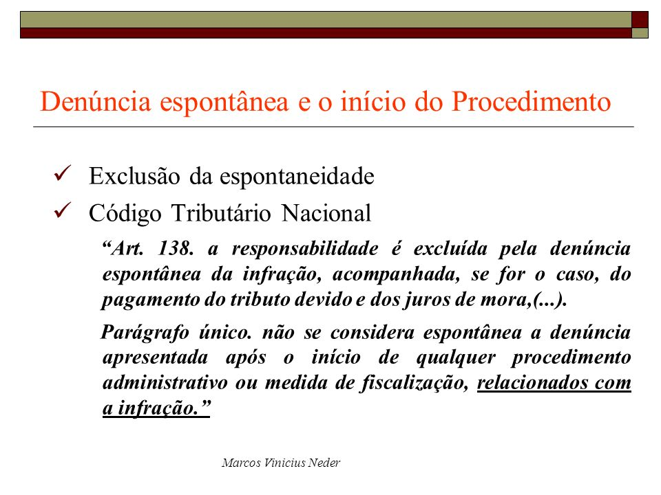 Marcos Vinicius Neder Denúncia espontânea e o início do Procedimento Exclusão da espontaneidade Código Tributário Nacional Art. 138. a responsabilidad