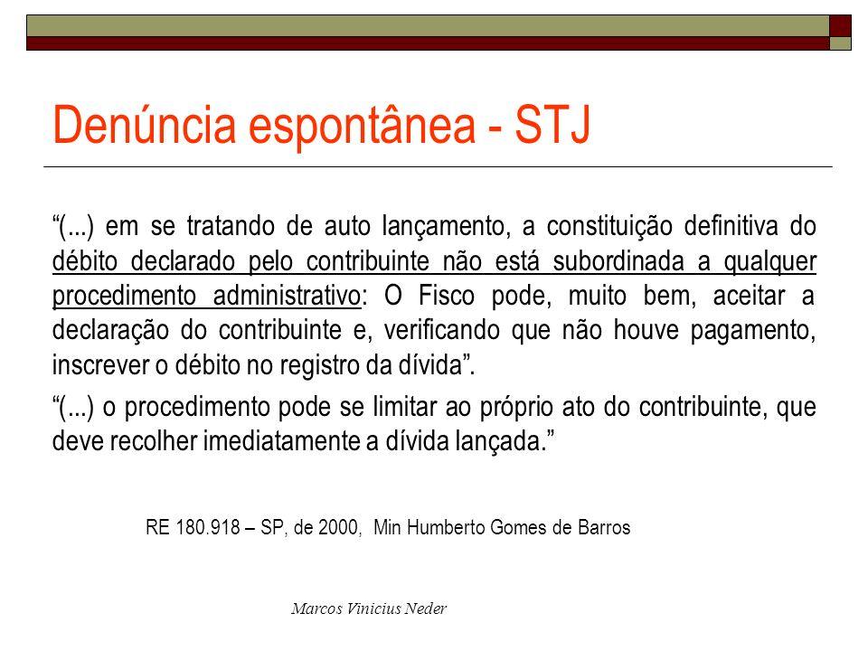 Marcos Vinicius Neder Denúncia espontânea - STJ (...) em se tratando de auto lançamento, a constituição definitiva do débito declarado pelo contribuin